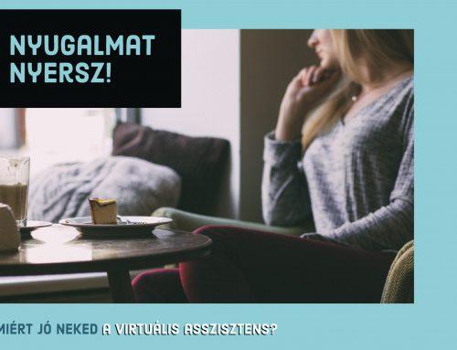 Miért jó neked a virtuális asszisztencia? IV. rész – Nyugalmat nyersz!